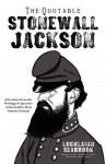 The Quotable Stonewall Jackson - Lochlainn Seabrook