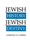 Jewish History and Jewish Destiny - Gerson D. Cohen