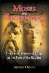 Moses and Akhenaten: The Secret History of Egypt at the Time of the Exodus - Ahmed Osman