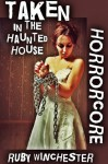 Taken in the Haunted House (Extreme Horror Erotica) (Horrorcore) - Ruby Winchester