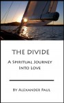The Divide: A Spiritual Journey Into Love - Alexander Paul
