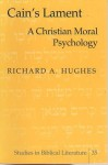 Cain's Lament: A Christian Moral Psychology - Richard A. Hughes
