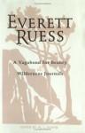 Everett Ruess: Vagabond/Journals: A Vagabond for Beauty/ Wilderness Journals Combination Edition - Everett Ruess