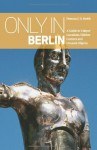 Only in Berlin: A Guide to Unique Locations, Hidden Corners and Unusual Objects by Duncan J. D. Smith (2014) Paperback - Duncan J. D. Smith