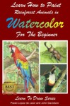 Learn How to Paint Rainforest Animals In Watercolor For The Beginner (Learn to Draw) - John Davidson, Paolo Lopez de Leon