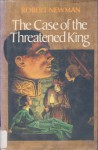 The Case of the Threatened King - Robert Newman