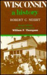 Wisconsin: A History - Robert Carrington Nesbit, William F. Thompson