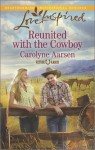 Reunited with the Cowboy - Carolyne Aarsen
