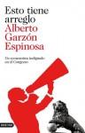 Esto tiene arreglo: Un economista indignado en el Congreso - Alberto Garzón Espinosa