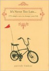 It's Never Too Late: 172 Simple Acts to Change Your Life - Patrick Lindsay