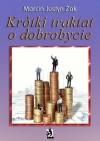 Krótki traktat o dobrobycie - Marcin Justyn Żak