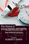 The Ethics of Coaching Sports: Moral Social and Legal Issues - Robert L. Simon