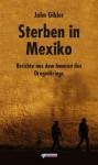 Sterben in Mexiko: Berichte aus dem Inneren des Drogenkriegs (German Edition) - John Gibler, Norbert Hofmann