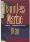 Dauntless Marine: Joseph Sailer, Jr., Dive-Bombing Ace of Guadalcanal - Alexander S. White