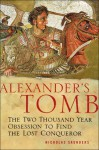 Alexander's Tomb: The Two-Thousand Year Obsession to Find the Lost Conquerer - Nicholas J. Saunders