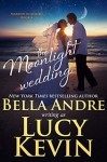 The Moonlight Wedding - Lucy Kevin, Bella Andre