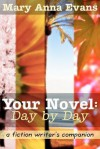 Your Novel, Day by Day: A fiction writer's companion - Mary Anna Evans
