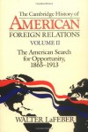 The Cambridge History of American Foreign Relations: Volume 2, The American Search for Opportunity, 1865-1913 - Walter LaFeber