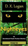 Nighteyes: 15 Serialized Flash Fiction Stories, 1 Strange Tale - D.X. Logan