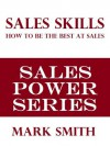 SUPER SALES SKILLS: How To Be A Sales Superstar (Sales Power Series) - Mark Smith