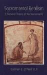 Sacramental Realism: A General Theory of the Sacraments - Colman E. O'Neill
