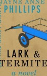 Lark and Termite [DECKLE EDGE] (Hardcover) - Jayne Anne Phillips