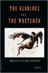 The Glorious and the Wretched - Brian Fatah Steele