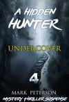 Mystery : Undercover: (Hidden hunter, Mystery, Suspense, Thriller, Suspense Crime Thriller) (ADDITIONAL FREE BOOK INCLUDED ) (Suspense Thriller Mystery: Hidden Hunter) - Mark Peterson