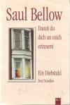 Damit du dich an mich erinnerst/Ein Diebstahl: Zwei Novellen - Saul Bellow