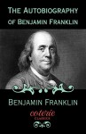 The Autobiography of Benjamin Franklin (Coterie Classics with Free Audiobook) - Benjamin Franklin