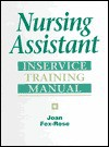 Nursing Assistant: Inservice Training Manual - Joan Fox-Rose, Margaret Lacey, Margaret Toth