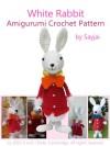 White Rabbit Amigurumi Crochet Pattern (Alice in Wonderland Patterns Book 3) - Sayjai, Sayjai Thawornsupacharoen
