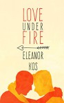 Love Under Fire - Eleanor Kos