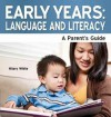 Early Years: Language and Literacy - A Parent's Guide - Hilary White