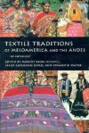 Textile Traditions of Mesoamerica and the Andes: An Anthology - Margot Blum Schevill, Janet Catherine Berlo, Edward B. Dwyer