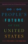 A People's Future of the United States - Lizz Huerta, John Joseph Adams, Charlie Jane Anders, Victor LaValle