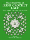 Masterpieces of Irish Crochet Lace: Techniques, Patterns, Instructions - Therese De Dillmont
