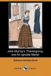 Jane Murray's Thanksgiving, and an Ignoble Martyr (Dodo Press) - Rebecca Davis