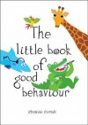 The Little Book Of Good Behaviour - Christine Coirault