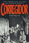 Corregidor: The American Alamo of World War II - Eric Morris
