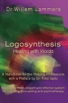 Logosynthesis - Healing with Words: A Handbook for the Helping Professions with a Preface by Dr. Fred Gallo - Willem Lammers
