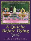 A Quiche Before Dying (Jane Jeffry Mystery, Book 3) - Jill Churchill