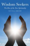 Wisdom Seekers: The Rise of the New Spirituality - Nevill Drury