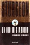 Un dio in giardino. Il primo libro dei racconti - Theodore Sturgeon, Riccardo Valla, Delio Zinoni