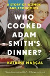 Who Cooked Adam Smith's Dinner?: A Story of Women and Economics - Katrine Marcal