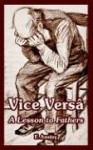 Vice Versa: A Lesson to Fathers - F. Anstey