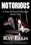 Notorious (A Nate Richards Mystery - Book One) - Ray Ellis
