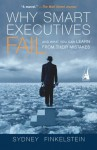 Why Smart Executives Fail: And What You Can Learn from Their Mistakes - Sydney Finkelstein