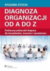 Diagnoza organizacji od A do Z. Praktyczny podręcznik diagnozy dla konsultantów, trenerów i menedżerów - Stocki Ryszard