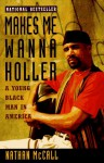 Makes Me Wanna Holler: A Young Black Man in America - Nathan McCall